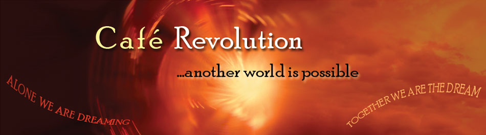 Café Revolution ...another world is possible